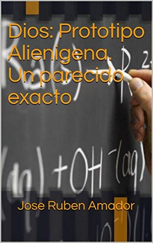 Dios: Prototipo Alienigena. Un parecido exacto por Jose Ruben Amador