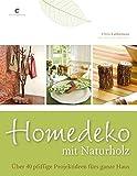 Homedeko mit Naturholz: Über 40 pfiffige Projektideen fürs ganze Haus