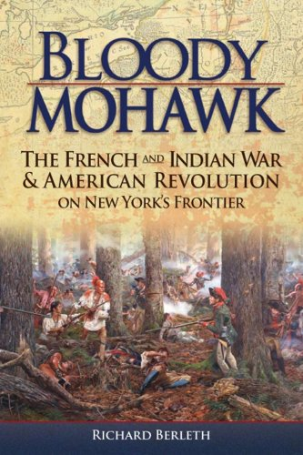 Bloody Mohawk: The French and Indian War & American Revolution on New York's Frontier - Indian American Wars