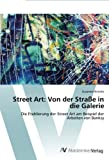 Street Art: Von der Straße in die Galerie: Die Etablierung der Street Art am Beispiel der Arbeiten von Banksy