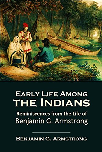 Early Life Among the Indians: Reminiscences from the Life of  Benjamin G. Armstrong (1892) (Linked Table of Contents) (English Edition) por Benjamin G. Armstrong
