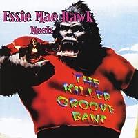 Essie Mae Hawk Meets The Killer Groove