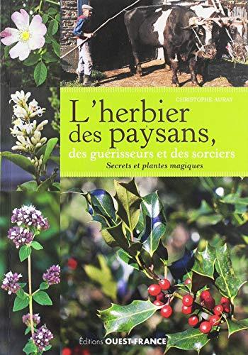 L'herbier des paysans, des guérisseurs et des sorciers : Secrets et plantes magiques