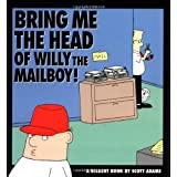 Bring Me the Head of Willy the Mailboy: A Dilbert Book (Dilbert Books (Paperback Andrews McMeel))