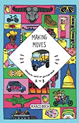 Making Moves - Unusual ways of getting from A to B (English Edition)