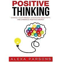 Positive Thinking: Change Your Mindset, Overcome Negativity, and Embrace Positive Energy