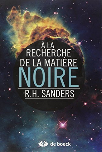 A la recherche de la matière noire : histoire d'une découverte fondamentale par Robert Sanders