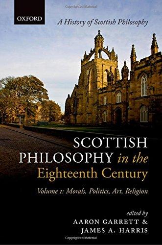 Scottish Philosophy in the Eighteenth Century, Volume I: Morals, Politics, Art, Religion: 1 (History Of Scottish Philosophy)