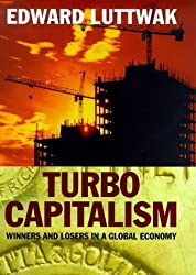 Turbo Capitalism: Winners and Losers in the Global Economy by Edward Luttwak (1998-11-23)