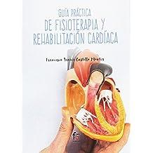 GUIA PRACTICA DE FISIOTERAPIA Y REHABILITACIÓN CARDIACA (CIENCIAS SANITARIAS)