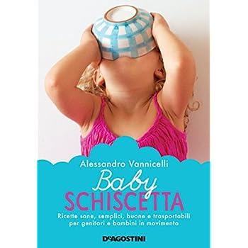 Baby Schiscetta. Ricette Sane, Semplici, Buone E Trasportabili Per Genitori E Bambini In Movimento