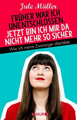 Buchseite und Rezensionen zu 'Früher war ich unentschlossen' von Jule Müller