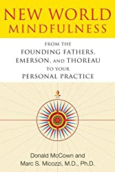 New World Mindfulness: From the Founding Fathers, Emerson, and Thoreau to Your Personal Practice by Donald McCown (2011-12-22)
