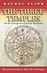 The Three Temples: On the Emergence of Jewish Mysticism (Littman Library of Jewish Civilization)