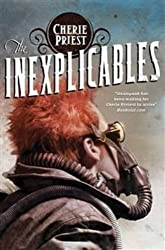 The Inexplicables (Clockwork Century 4) by Priest, Cherie (2013) Paperback
