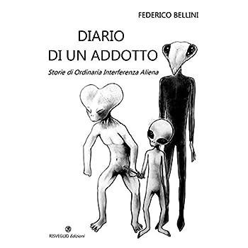 Diario Di Un Adotto. Storie Di Ordinaria Interferenza Aliena