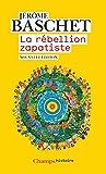 La rébellion zapatiste - Insurrection indienne et résistance planétaire