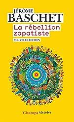 La rébellion zapatiste - Insurrection indienne et résistance planétaire de Jérôme Baschet