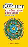 La rébellion zapatiste : Insurrection indienne et résistance planétaire par Baschet