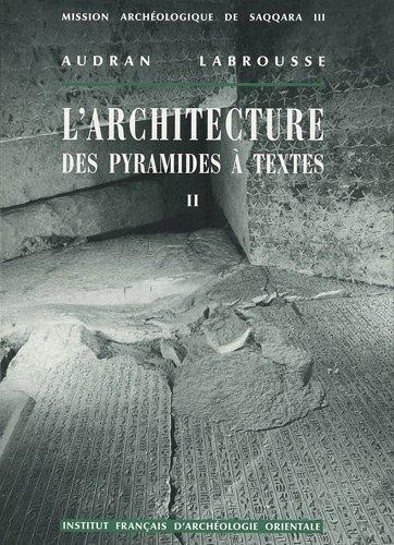 L'architecture des pyramides à textes : Tome 2, Saqqara Sud