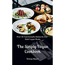 The Simply Vegan Cookbook:   Over 50 Nutritionally Balanced, One-Dish Vegan Meals (Healthy Food Book 76) (English Edition)