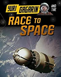Yuri Gagarin and the Race to Space (Adventures in Space) by Ben Hubbard (2015-07-02)