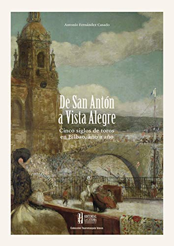 De San Antón a Vista Alegre: Cinco siglos de toros en Bilbao ...