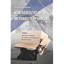 Königsdisziplin Mitarbeiterführung: Best Practice Ratgeber für moderne und zielführende Zusammenarbeit