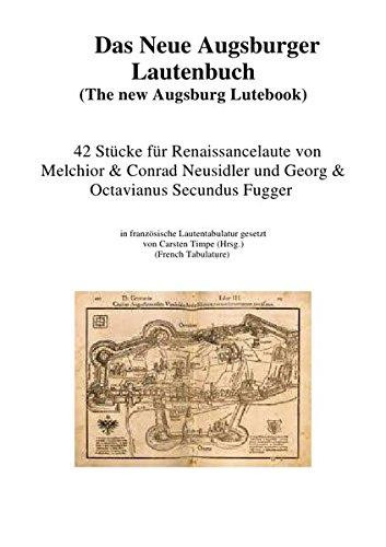 Das neue Augsburger Lautenbuch: 42 Stücke für Renaissancelaute von Melchior & Conrad Neusidler und...