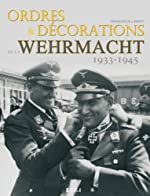 Ordres & décorations de la Wehrmacht (1933-1945) de François de Lannoy