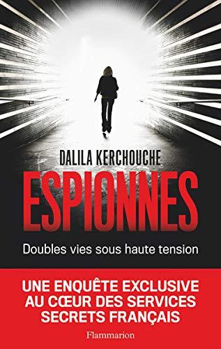 Espionnes : Doubles vies sous haute tension - Une enquete exclusive au coeur des services secrets francais (French Edition) (Exclusif Inc)
