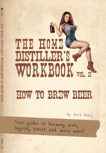 The Home Distiller's Workbook Vol II: How to Brew Beer, a beginners guide to home brewing (English Edition)