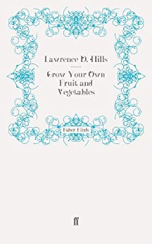 Grow Your Own Fruit and Vegetables by [Hills, Lawrence D.]
