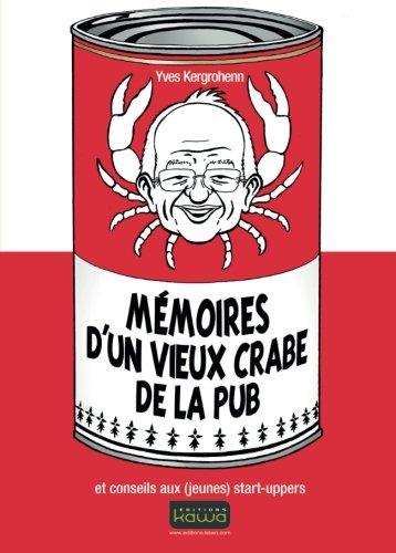 Mémoires d'un vieux crabe de la pub: et conseils aux (jeunes) start-uppers