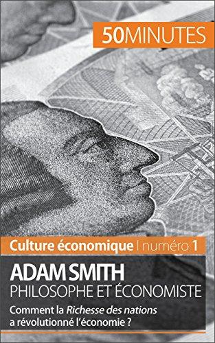 Adam Smith philosophe et économiste: Comment la Richesse des nations a-t-elle révolutionné l'économie ? (Culture économique t. 1)