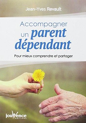 Accompagner un parent dpendant : Pour mieux comprendre et partager