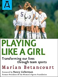 Playing Like a Girl: Transforming Our Lives Through Team Sports (English Edition)