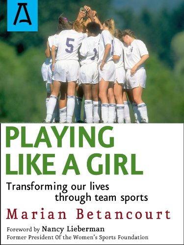 Playing Like a Girl: Transforming Our Lives Through Team Sports (English Edition) por Marian Betancourt
