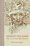 VINCENT VAN GOGH - THE LOST ARLES SKETCHBOOK