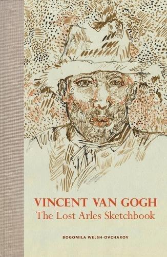 Vincent van Gogh: The Lost Arles Sketchbook -