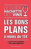 Le Guide Hachette des vins : Les bons plans à moins de 15 euros