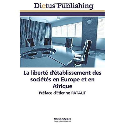 La liberté d'établissement des sociétés en Europe et en Afrique: Préface d'Etienne PATAUT