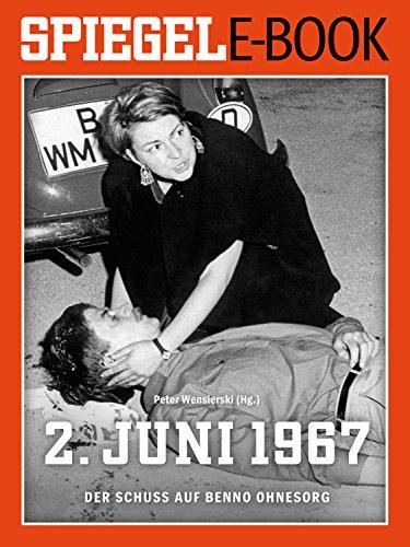 2. Juni 1967 - Der Schuss auf Benno Ohnesorg: Ein SPIEGEL E-Book