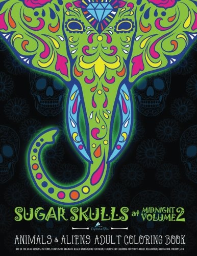 Sugar Skulls At Midnight Volume 2: Animals & Aliens Adult Coloring Book: Unique Gifts For Men & Unique Gifts For Women & Adult Coloring Books Animals Mandalas & Cute Coloring & Creative Coloring