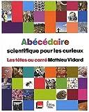 Les Têtes au carré - Abécédaire scientifique pour les curieux