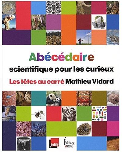 Abécédaire scientifique pour les curieux : Les têtes au carré par Mathieu Vidard