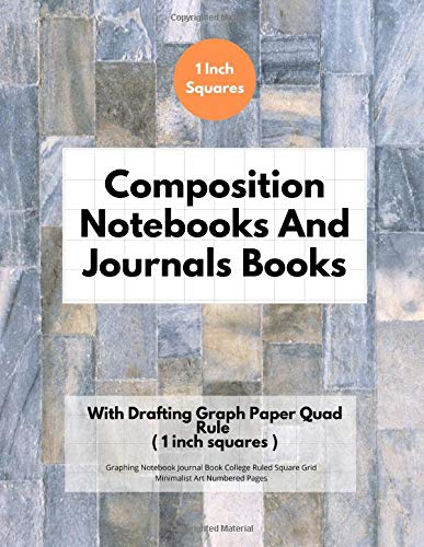 Composition Notebooks And Journals Books With Drafting Graph Paper Quad Rule ( 1 inch squares ): Graphing Notebook Journal Book College Ruled Square Grid Minimalist Art Numbered Pages Volume 77 -