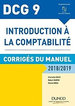 PDF Gratis DCG 9 - Introduction à la comptabilité 2018/2019 - Corrigés du manuel (DCG 9 - Introduction à la comptabilité - DCG 9 t. 1)