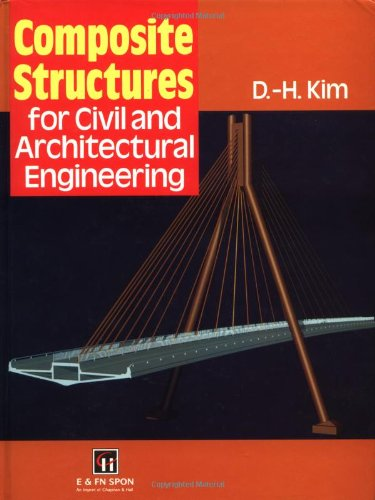 Composite Structures for Civil and Architectural Engineering (Structural Engineering: Mechanics and Design)