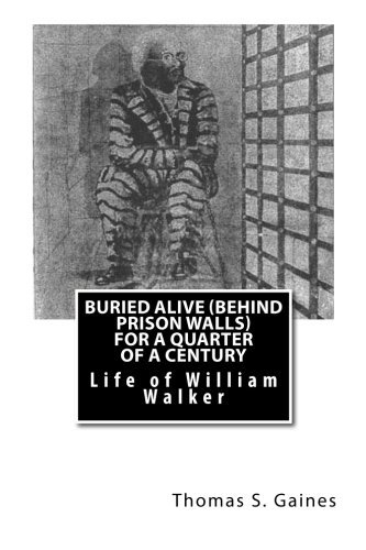Buried Alive (Behind Prison Walls) For a Quarter of a Century: Life of William Walker by Thomas S. Gaines (1892-07-01)